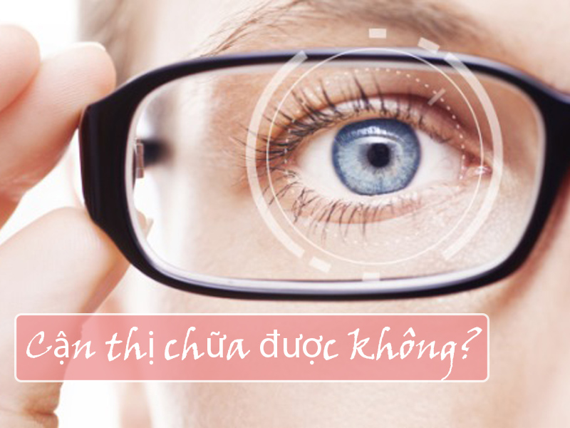 Cận thị có chữa được không?